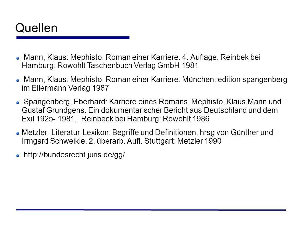 Quellen Mann, Klaus: Mephisto. Roman einer Karriere. 4. Auflage. Reinbek bei Hamburg: Rowohlt Taschenbuch Verlag GmbH 1981.