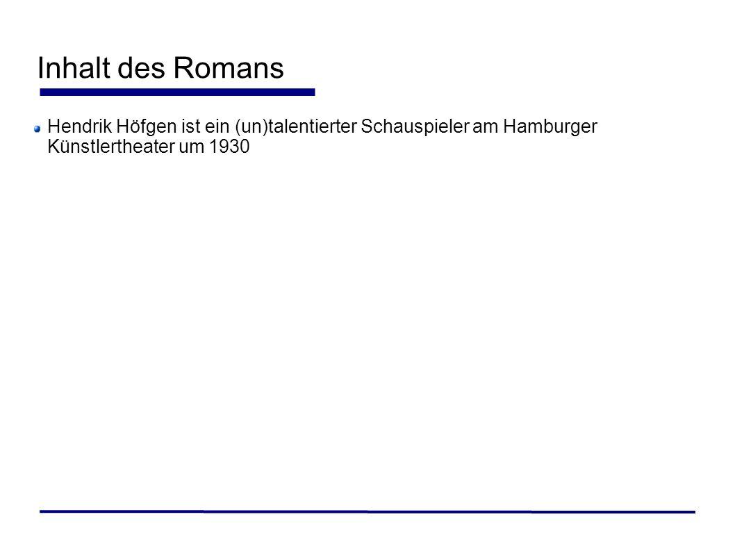 Inhalt des RomansHendrik Höfgen ist ein (un)talentierter Schauspieler am Hamburger Künstlertheater um 1930.