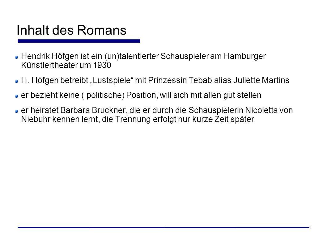 Inhalt des Romans Hendrik Höfgen ist ein (un)talentierter Schauspieler am Hamburger Künstlertheater um 1930.