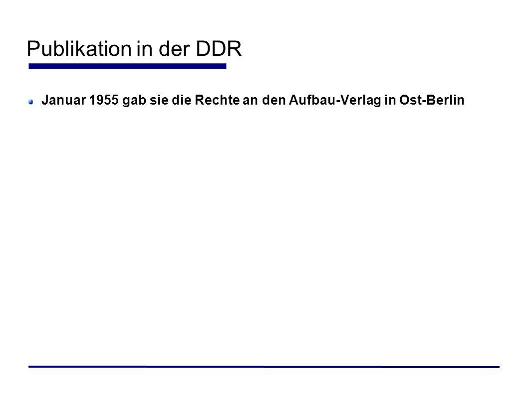 Publikation in der DDR Januar 1955 gab sie die Rechte an den Aufbau-Verlag in Ost-Berlin
