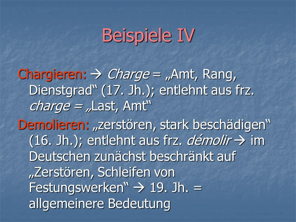 "Beispiele IV Chargieren:  Charge = ""Amt, Rang, Dienstgrad (17. Jh.); entlehnt aus frz. charge = ""Last, Amt"