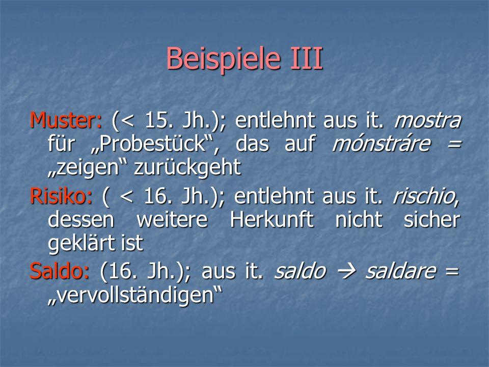 """Beispiele III Muster: (< 15. Jh.); entlehnt aus it. mostra für """"Probestück , das auf mónstráre = """"zeigen zurückgeht."""