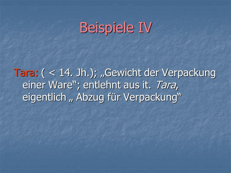 """Beispiele IV Tara: ( < 14. Jh.); """"Gewicht der Verpackung einer Ware ; entlehnt aus it."""