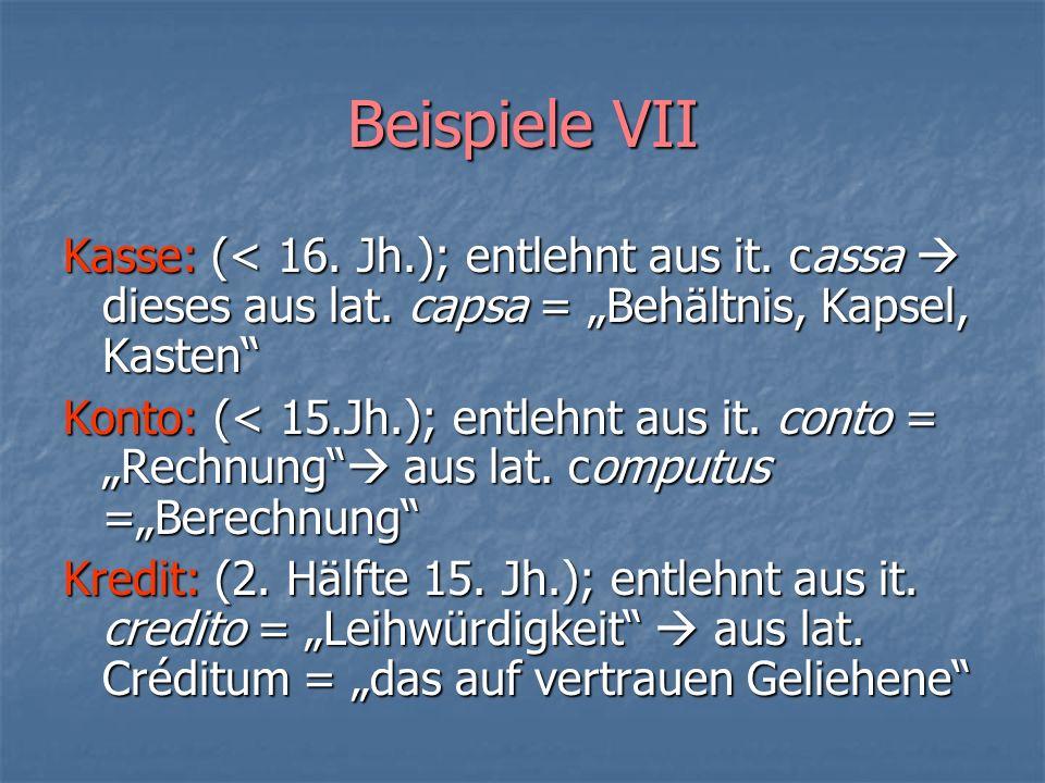 """Beispiele VII Kasse: (< 16. Jh.); entlehnt aus it. cassa  dieses aus lat. capsa = """"Behältnis, Kapsel, Kasten"""