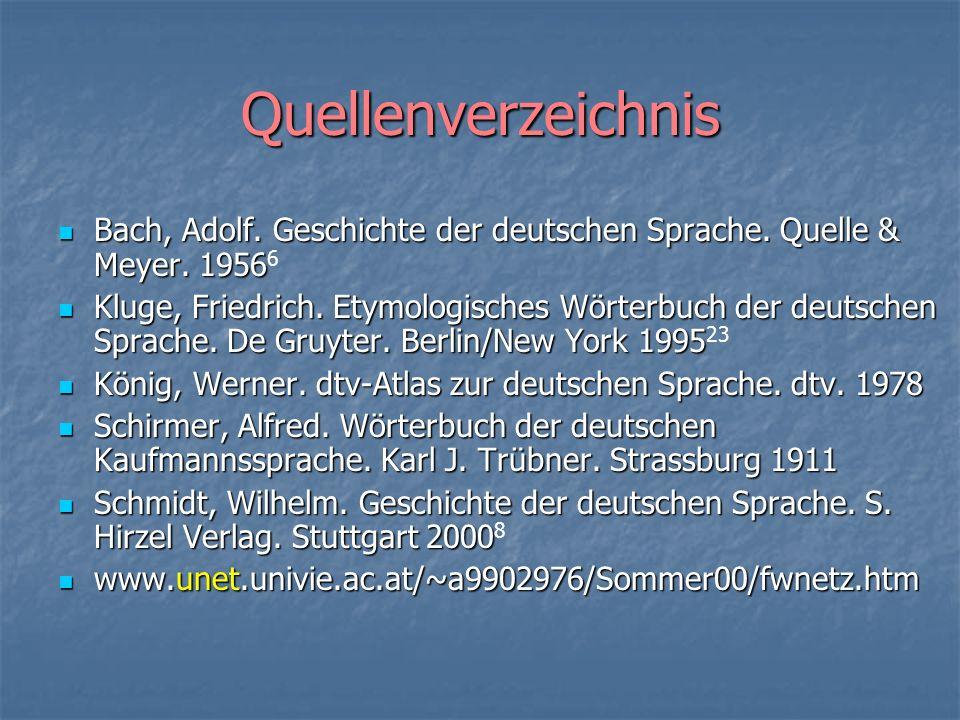 Quellenverzeichnis Bach, Adolf. Geschichte der deutschen Sprache. Quelle & Meyer. 19566.