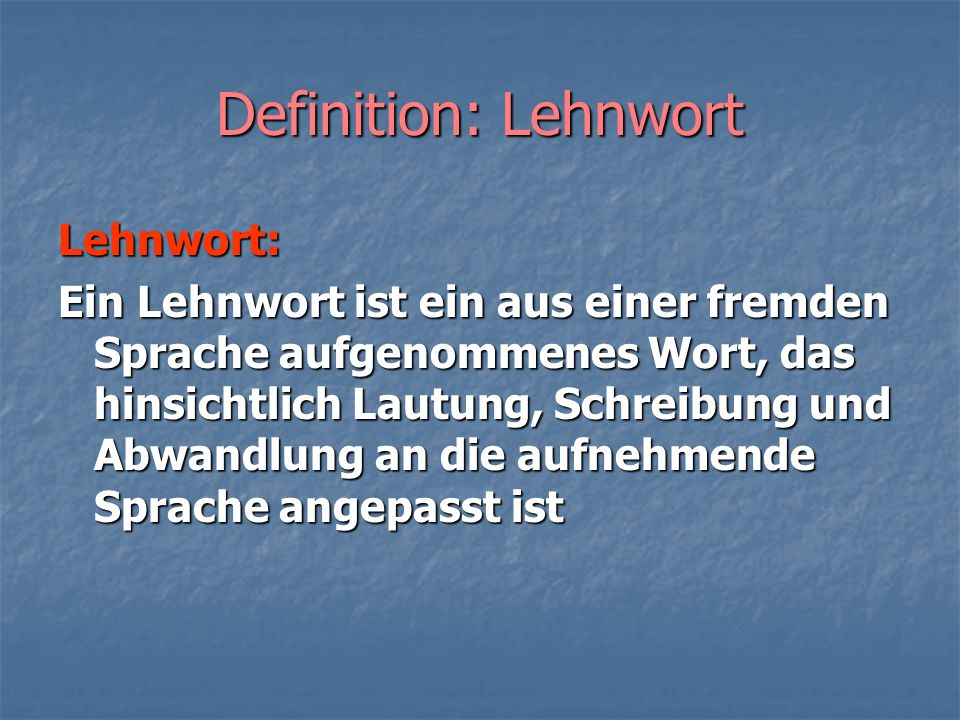Definition: Lehnwort Lehnwort: