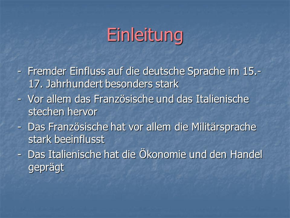 Einleitung - Fremder Einfluss auf die deutsche Sprache im 15.-17. Jahrhundert besonders stark.