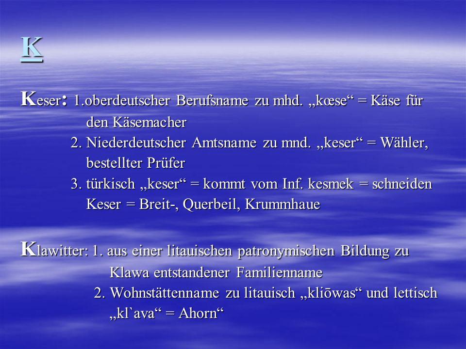 """K Keser: 1.oberdeutscher Berufsname zu mhd. """"kœse = Käse für"""