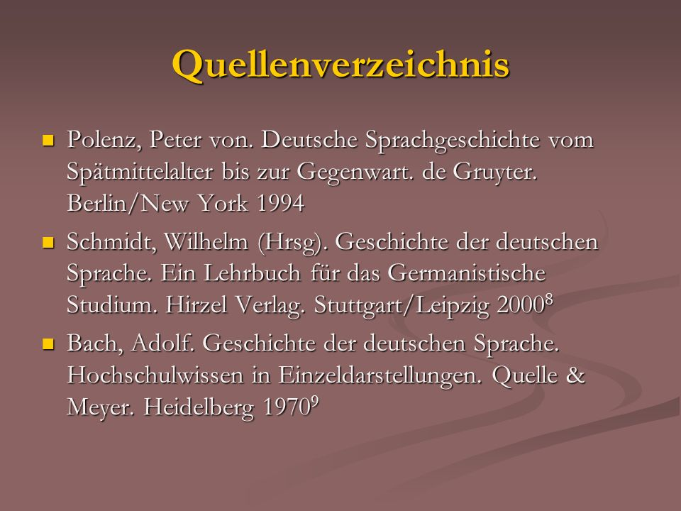 Quellenverzeichnis Polenz, Peter von. Deutsche Sprachgeschichte vom Spätmittelalter bis zur Gegenwart. de Gruyter. Berlin/New York 1994.