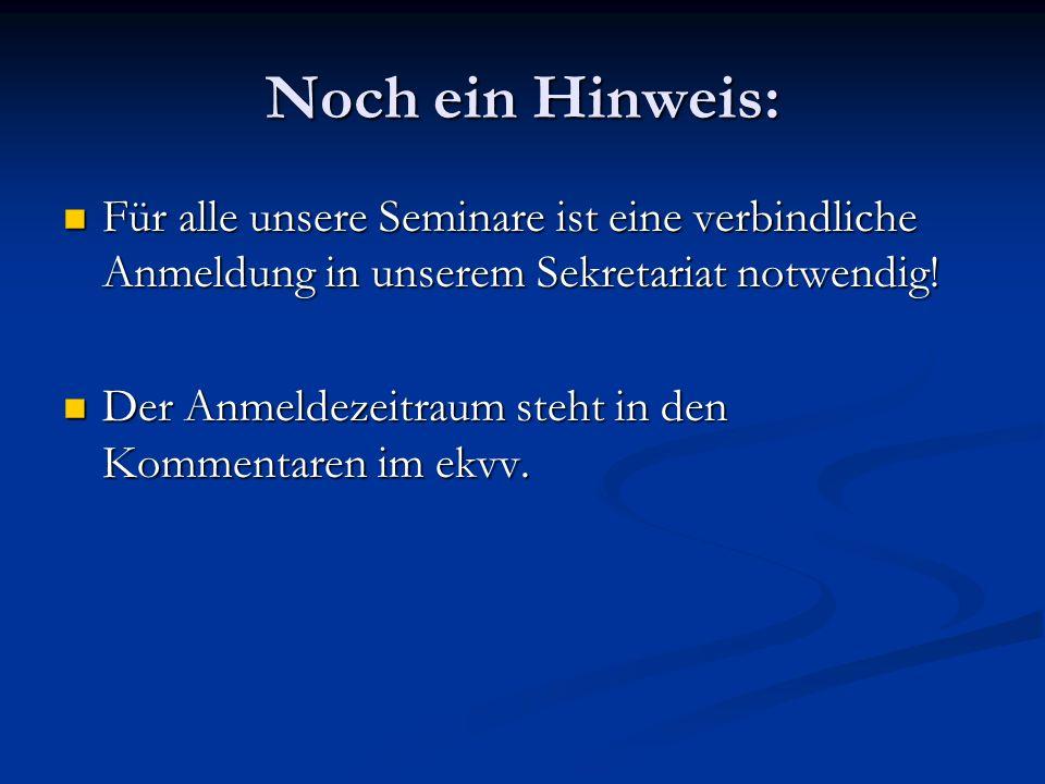 Noch ein Hinweis: Für alle unsere Seminare ist eine verbindliche Anmeldung in unserem Sekretariat notwendig!