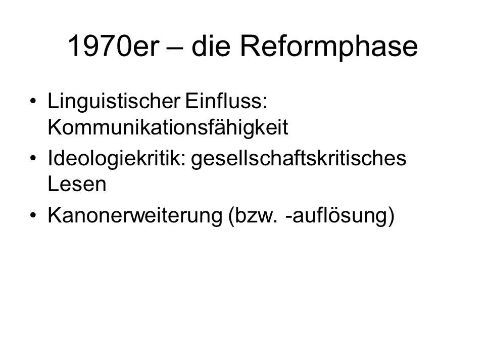 1970er – die Reformphase Linguistischer Einfluss: Kommunikationsfähigkeit. Ideologiekritik: gesellschaftskritisches Lesen.