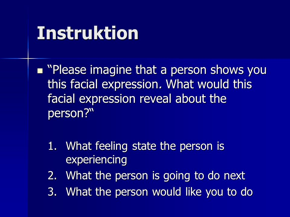 Instruktion Please imagine that a person shows you this facial expression. What would this facial expression reveal about the person