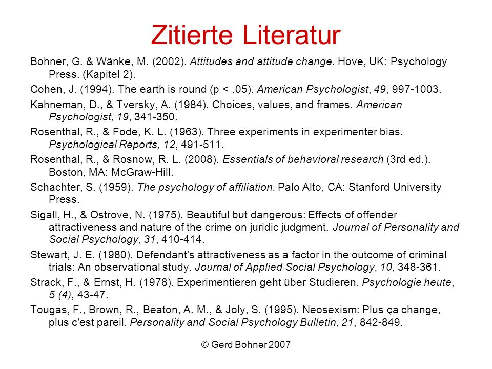 Zitierte Literatur Bohner, G. & Wänke, M. (2002). Attitudes and attitude change. Hove, UK: Psychology Press. (Kapitel 2).