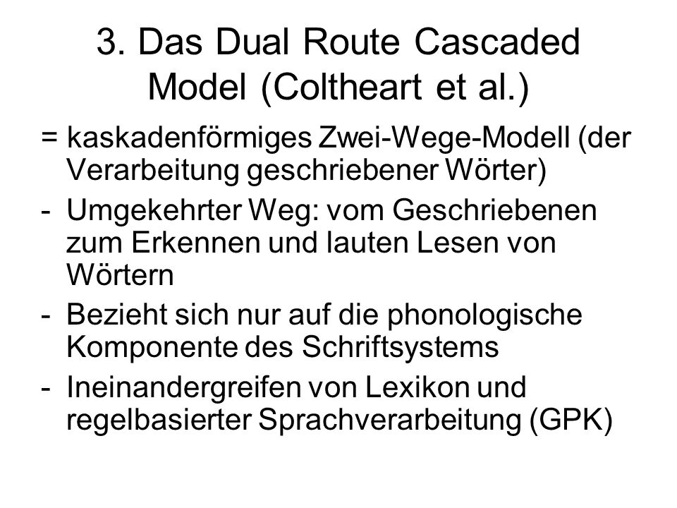 3. Das Dual Route Cascaded Model (Coltheart et al.)