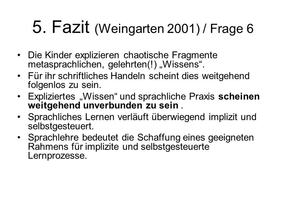 5. Fazit (Weingarten 2001) / Frage 6