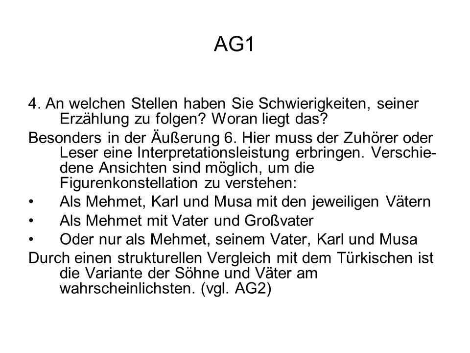 AG1 4. An welchen Stellen haben Sie Schwierigkeiten, seiner Erzählung zu folgen Woran liegt das