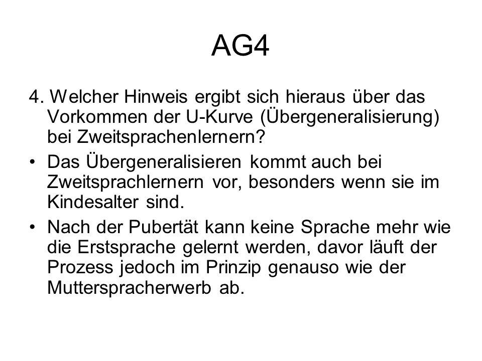 AG4 4. Welcher Hinweis ergibt sich hieraus über das Vorkommen der U-Kurve (Übergeneralisierung) bei Zweitsprachenlernern