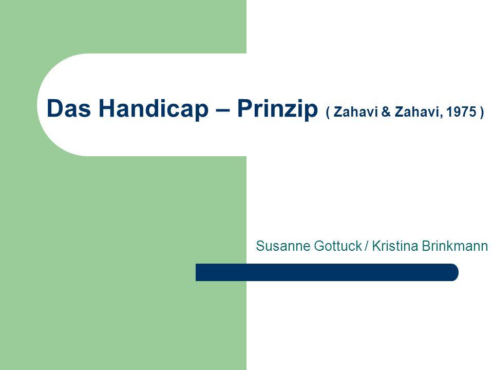 Das Handicap – Prinzip ( Zahavi & Zahavi, 1975 )