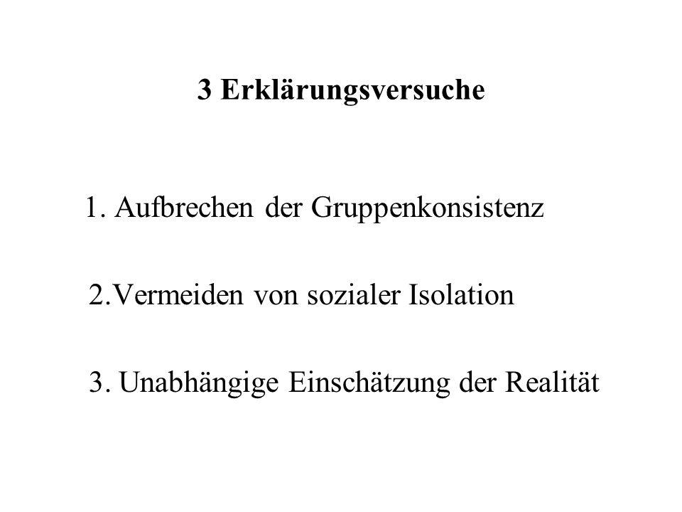 3 Erklärungsversuche 1. Aufbrechen der Gruppenkonsistenz.