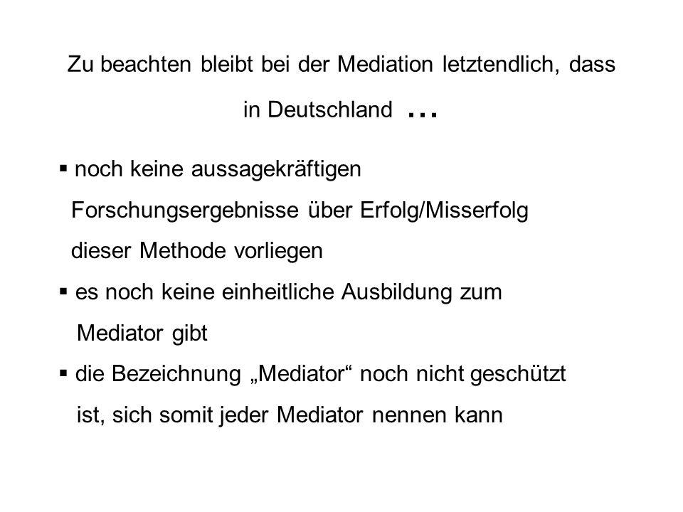 Zu beachten bleibt bei der Mediation letztendlich, dass in Deutschland ...