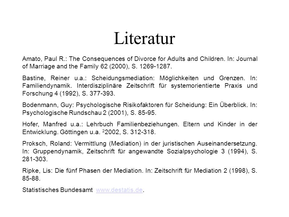 Literatur Amato, Paul R.: The Consequences of Divorce for Adults and Children. In: Journal of Marriage and the Family 62 (2000), S. 1269-1287.