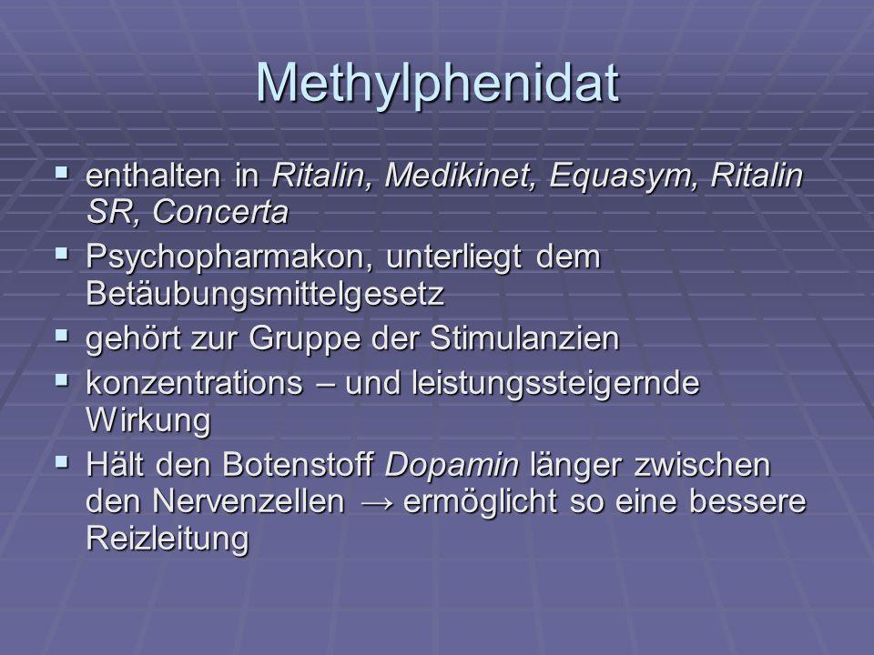 Methylphenidat enthalten in Ritalin, Medikinet, Equasym, Ritalin SR, Concerta. Psychopharmakon, unterliegt dem Betäubungsmittelgesetz.