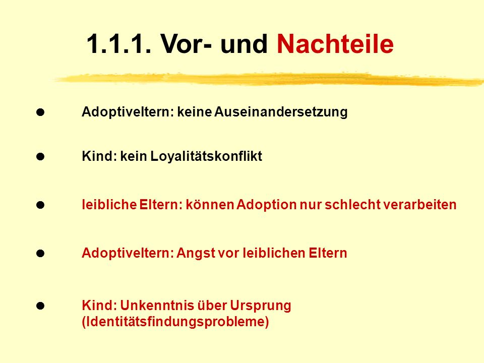 1.1.1. Vor- und Nachteile  Adoptiveltern: keine Auseinandersetzung