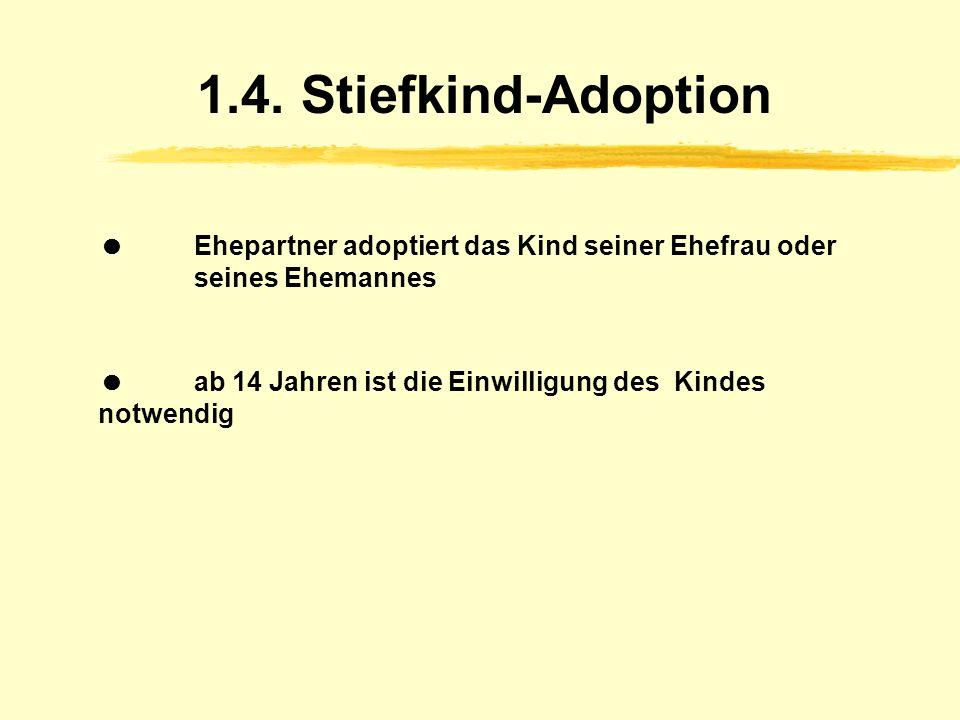 1.4. Stiefkind-Adoption  Ehepartner adoptiert das Kind seiner Ehefrau oder seines Ehemannes.