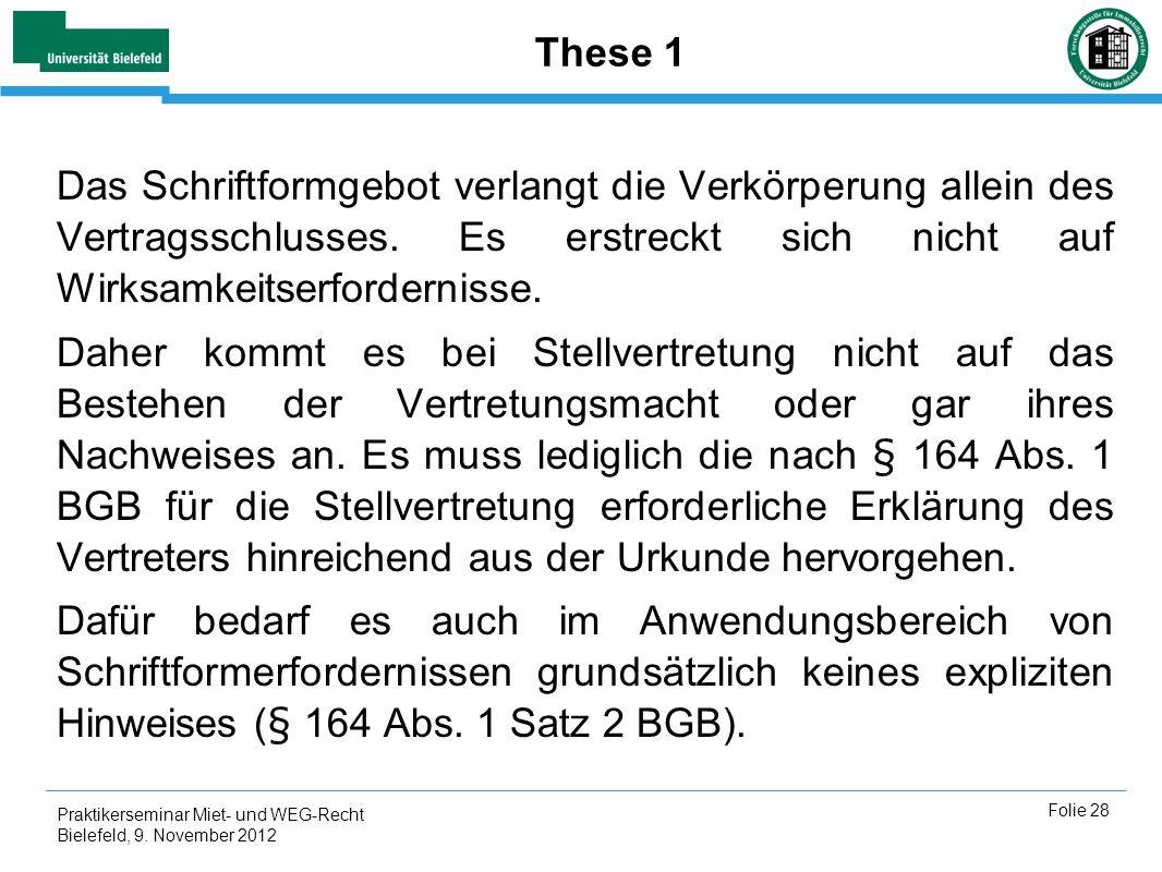 These 1 Das Schriftformgebot verlangt die Verkörperung allein des Vertragsschlusses. Es erstreckt sich nicht auf Wirksamkeitserfordernisse.