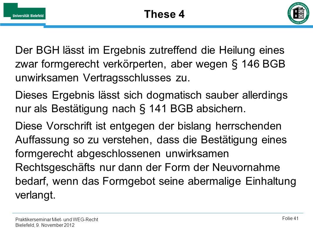 These 4 Der BGH lässt im Ergebnis zutreffend die Heilung eines zwar formgerecht verkörperten, aber wegen § 146 BGB unwirksamen Vertragsschlusses zu.