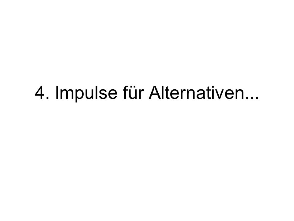 4. Impulse für Alternativen...