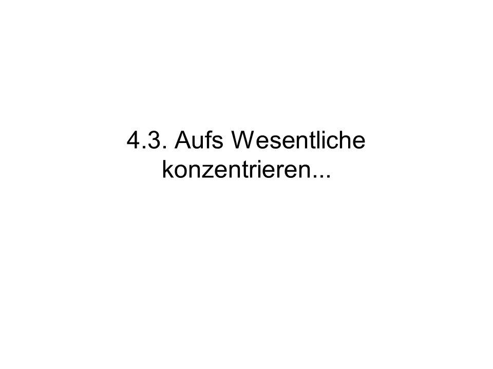 4.3. Aufs Wesentliche konzentrieren...