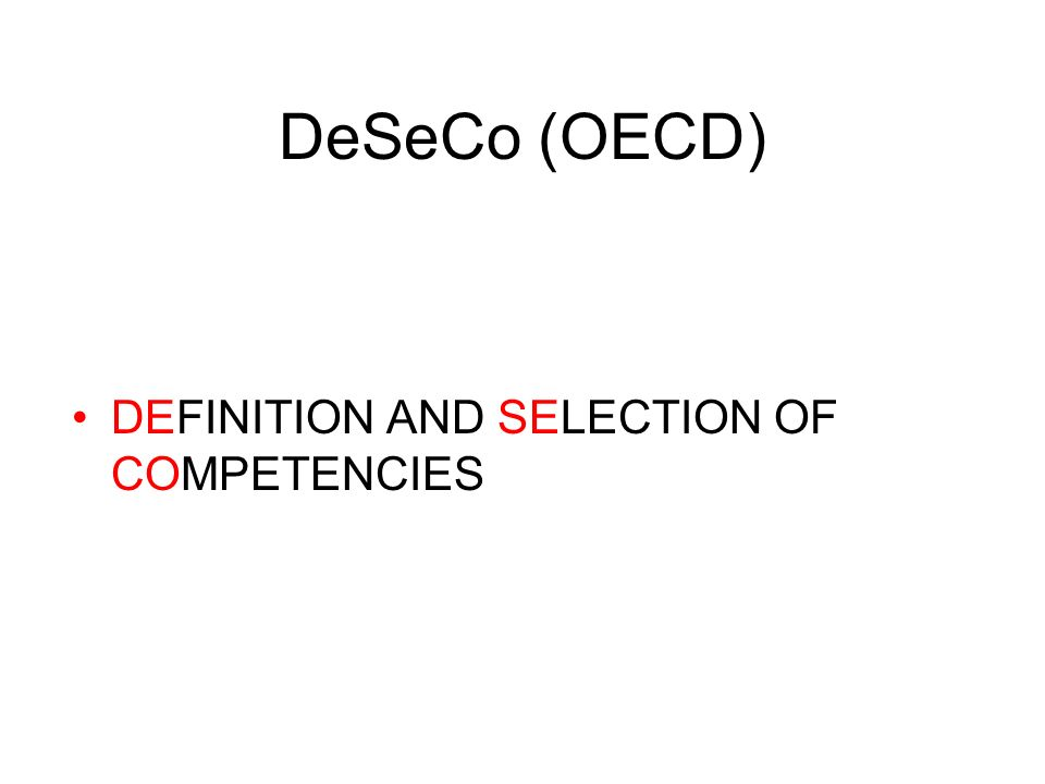 DeSeCo (OECD) DEFINITION AND SELECTION OF COMPETENCIES