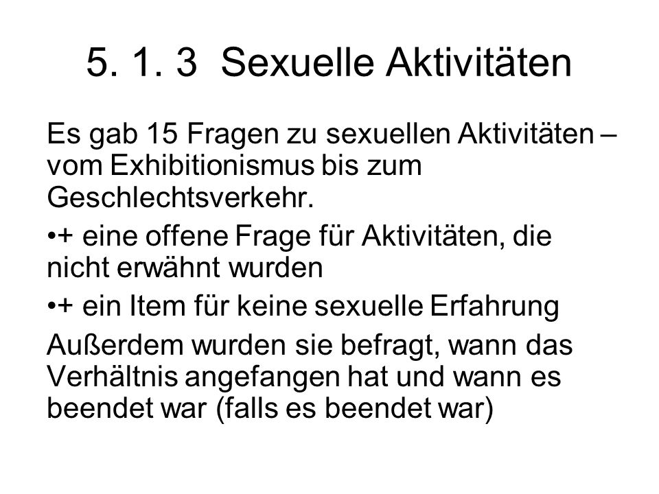 5. 1. 3 Sexuelle Aktivitäten Es gab 15 Fragen zu sexuellen Aktivitäten – vom Exhibitionismus bis zum Geschlechtsverkehr.