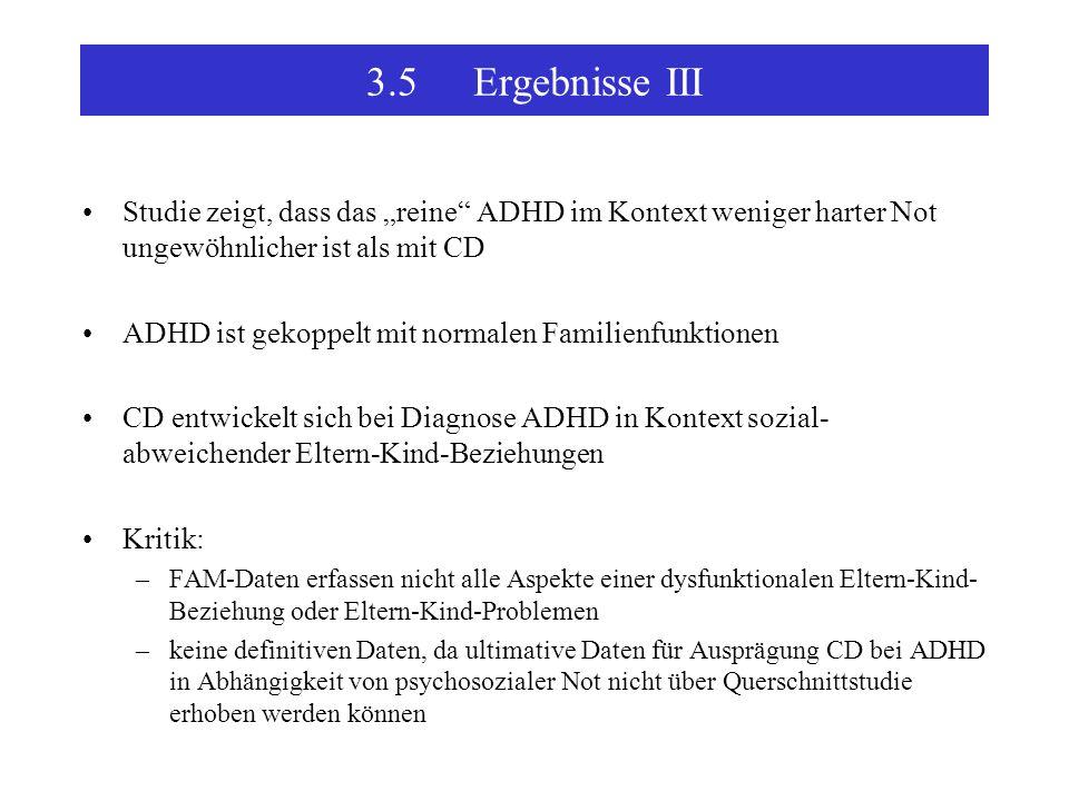 """3.5 Ergebnisse III Studie zeigt, dass das """"reine ADHD im Kontext weniger harter Not ungewöhnlicher ist als mit CD."""