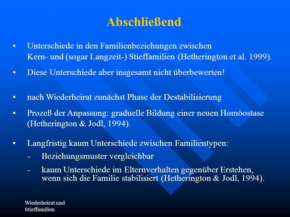 Abschließend Unterschiede in den Familienbeziehungen zwischen Kern- und (sogar Langzeit-) Stieffamilien (Hetherington et al. 1999).