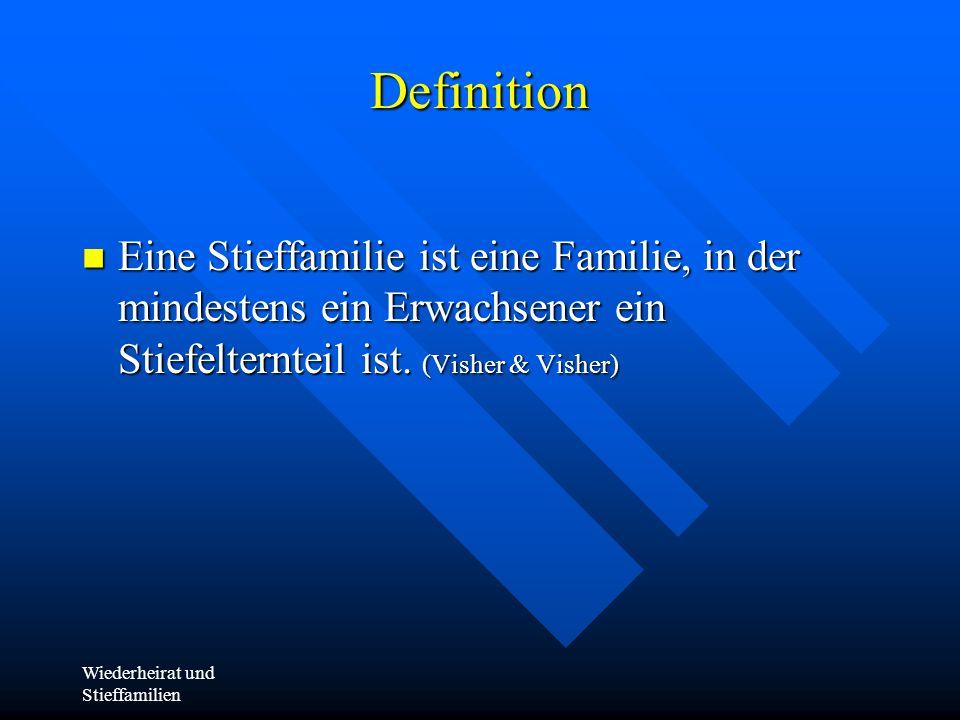 Definition Eine Stieffamilie ist eine Familie, in der mindestens ein Erwachsener ein Stiefelternteil ist. (Visher & Visher)