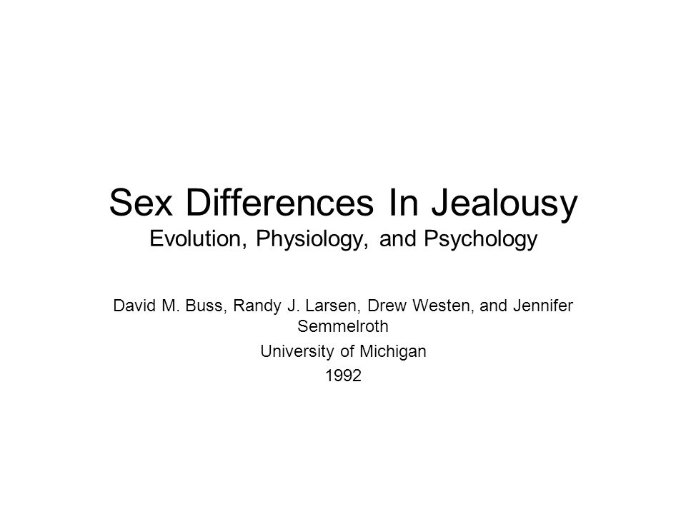 Sex Differences In Jealousy Evolution, Physiology, and Psychology