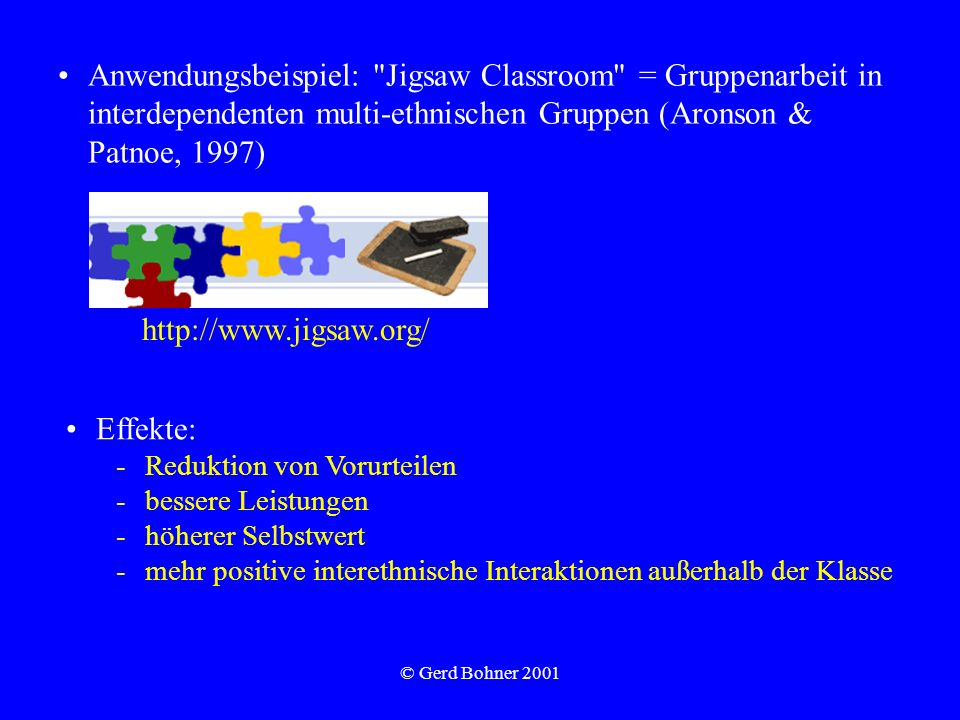 Anwendungsbeispiel: Jigsaw Classroom = Gruppenarbeit in interdependenten multi-ethnischen Gruppen (Aronson & Patnoe, 1997)