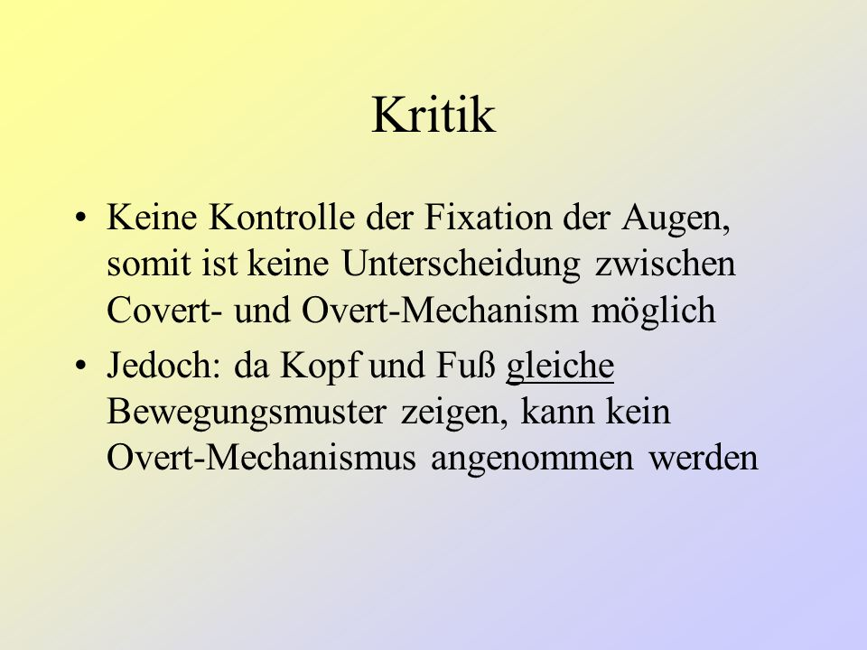 Kritik Keine Kontrolle der Fixation der Augen, somit ist keine Unterscheidung zwischen Covert- und Overt-Mechanism möglich.