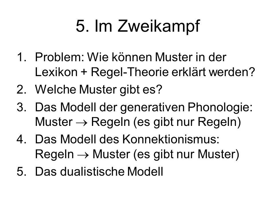 5. Im Zweikampf Problem: Wie können Muster in der Lexikon + Regel-Theorie erklärt werden Welche Muster gibt es