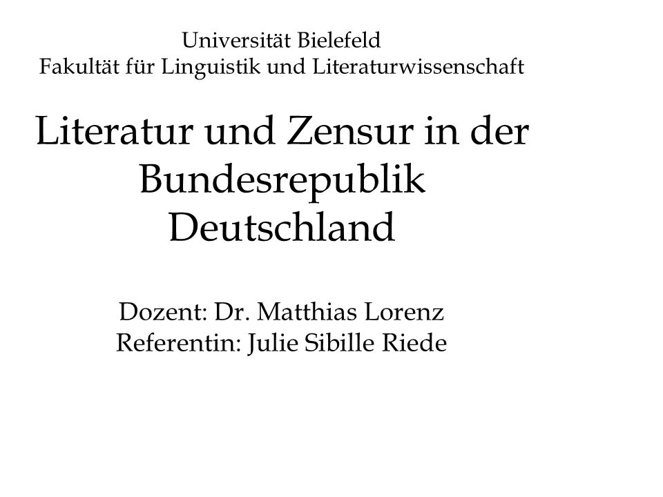 Universität Bielefeld Fakultät für Linguistik und Literaturwissenschaft Literatur und Zensur in der Bundesrepublik Deutschland Dozent: Dr.