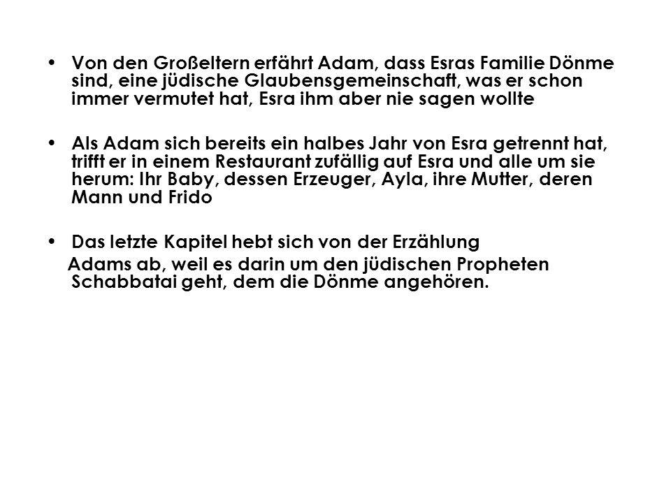 Von den Großeltern erfährt Adam, dass Esras Familie Dönme sind, eine jüdische Glaubensgemeinschaft, was er schon immer vermutet hat, Esra ihm aber nie sagen wollte