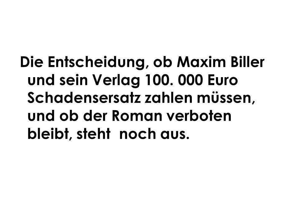Die Entscheidung, ob Maxim Biller und sein Verlag 100