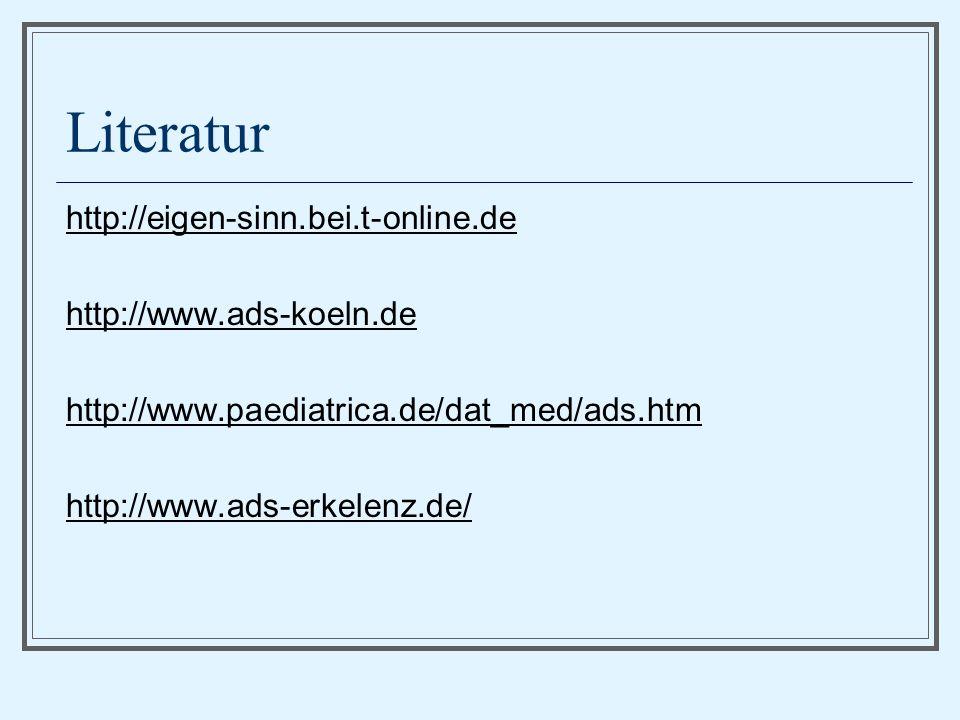 Literatur http://eigen-sinn.bei.t-online.de http://www.ads-koeln.de