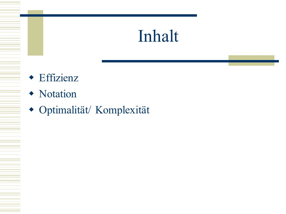Inhalt Effizienz Notation Optimalität/ Komplexität