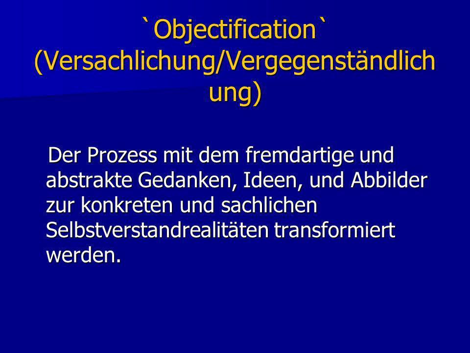 `Objectification` (Versachlichung/Vergegenständlichung)