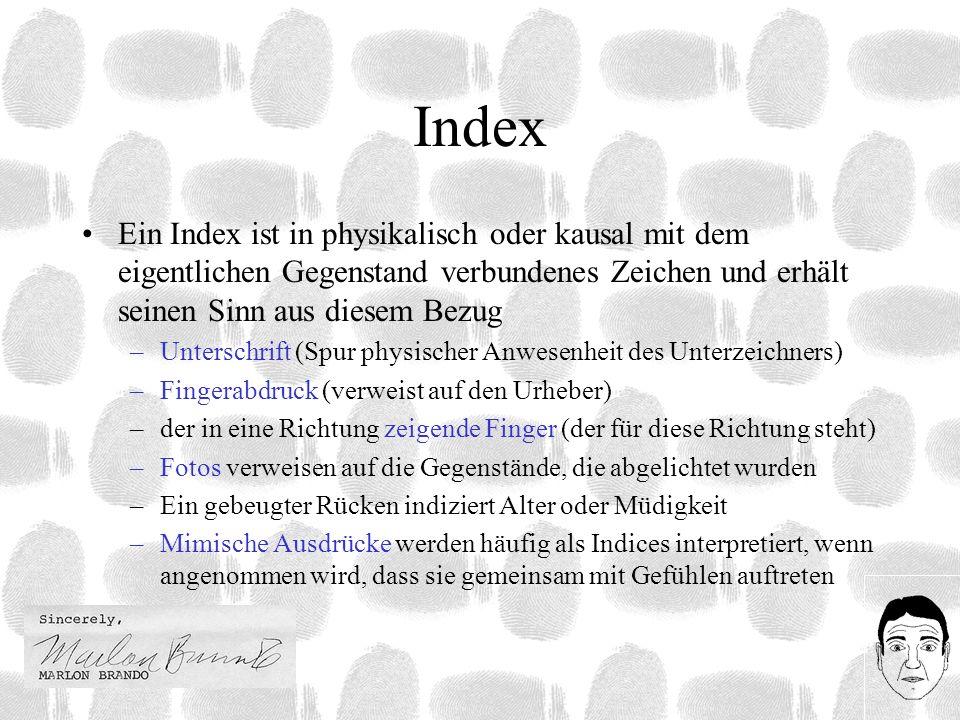 IndexEin Index ist in physikalisch oder kausal mit dem eigentlichen Gegenstand verbundenes Zeichen und erhält seinen Sinn aus diesem Bezug.