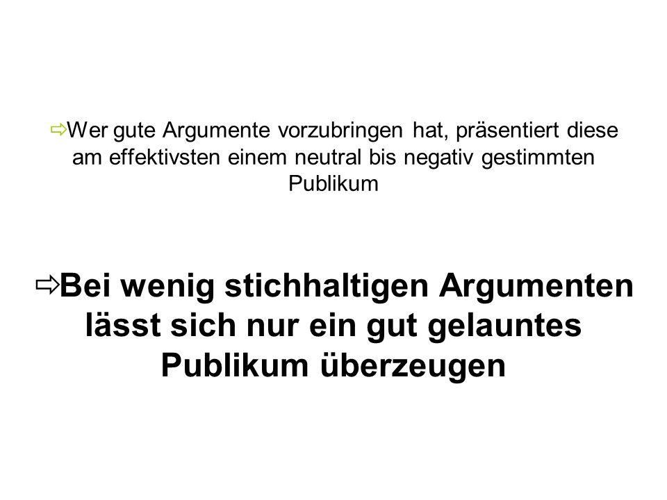 Wer gute Argumente vorzubringen hat, präsentiert diese am effektivsten einem neutral bis negativ gestimmten Publikum