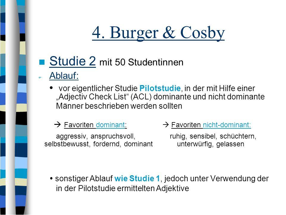 4. Burger & Cosby Studie 2 mit 50 Studentinnen Ablauf: